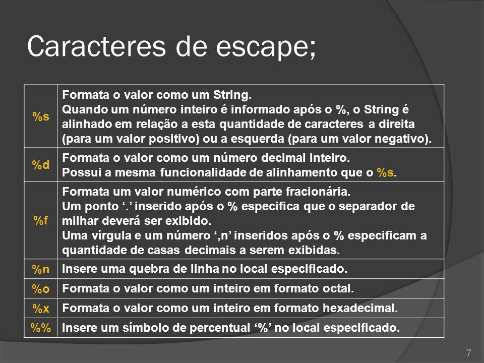 Caracteres de escape; %s Formata o valor como um String.