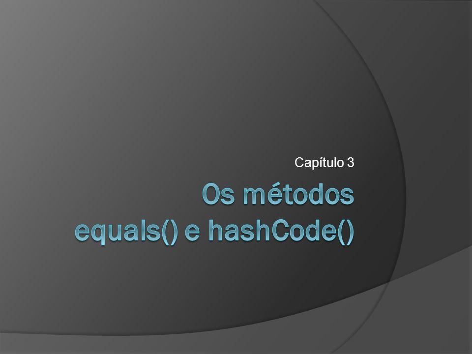 Os métodos equals() e hashCode()
