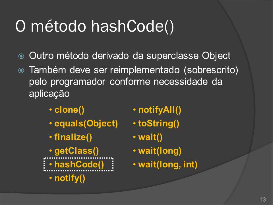 O método hashCode() Outro método derivado da superclasse Object