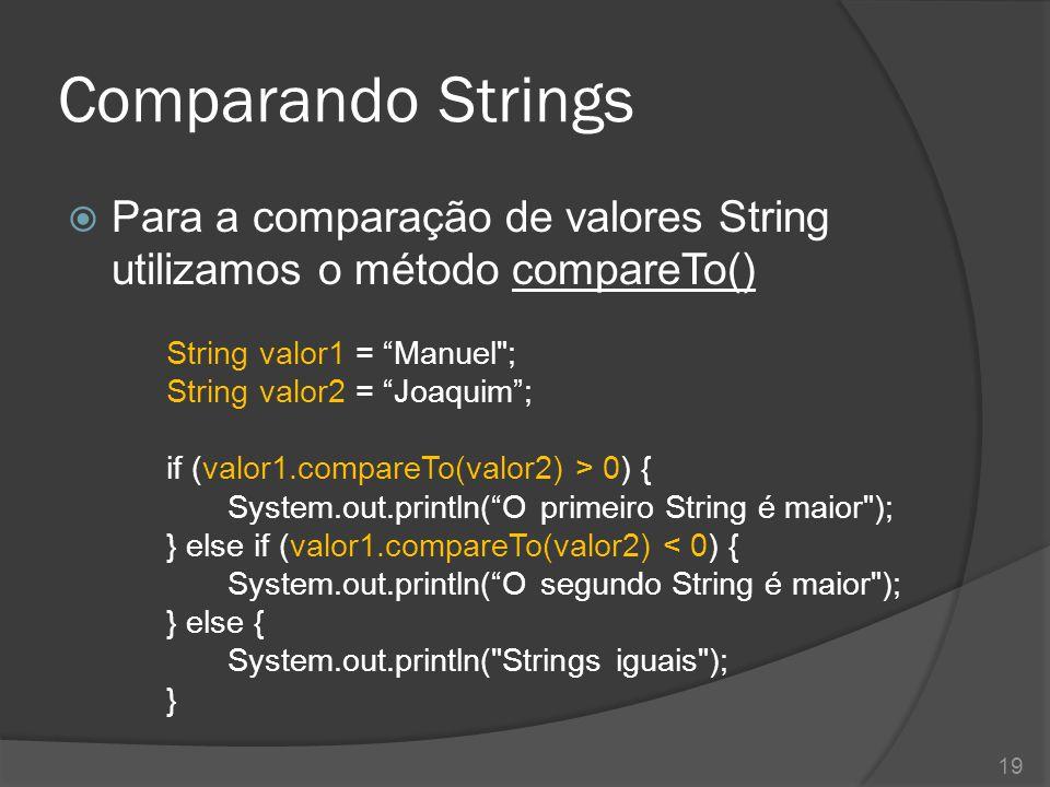 Comparando Strings Para a comparação de valores String utilizamos o método compareTo() String valor1 = Manuel ;