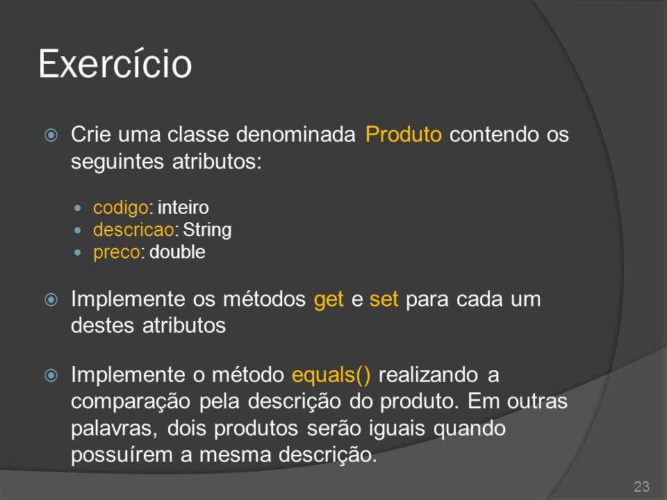 Exercício Crie uma classe denominada Produto contendo os seguintes atributos: codigo: inteiro. descricao: String.