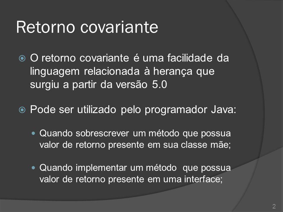 Retorno covariante O retorno covariante é uma facilidade da linguagem relacionada à herança que surgiu a partir da versão 5.0.