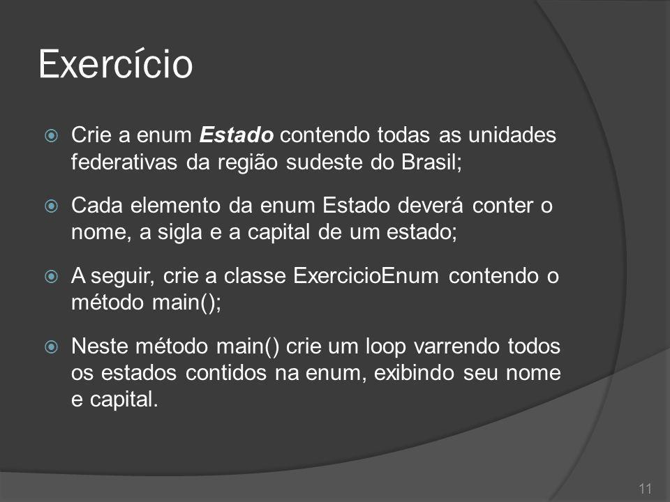 Exercício Crie a enum Estado contendo todas as unidades federativas da região sudeste do Brasil;