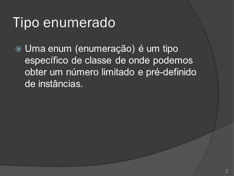Tipo enumerado Uma enum (enumeração) é um tipo específico de classe de onde podemos obter um número limitado e pré-definido de instâncias.