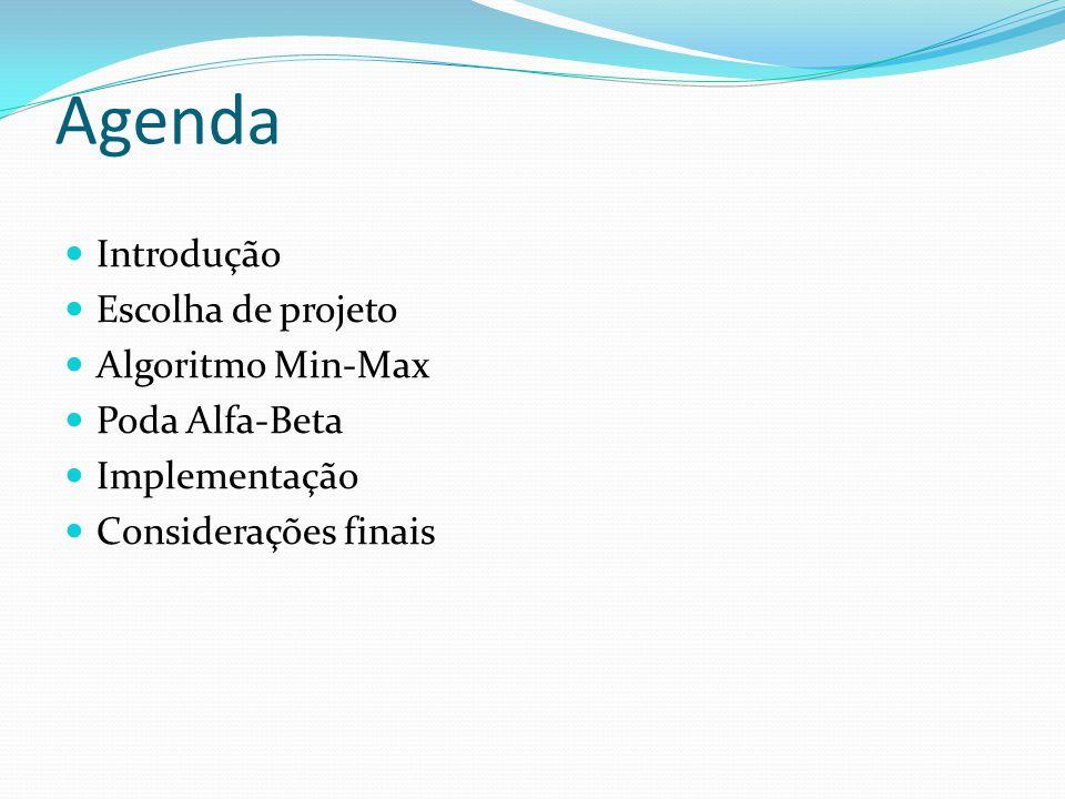 Agenda Introdução Escolha de projeto Algoritmo Min-Max Poda Alfa-Beta