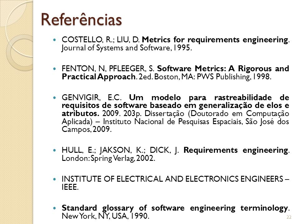Referências COSTELLO, R.; LIU, D. Metrics for requirements engineering. Journal of Systems and Software, 1995.