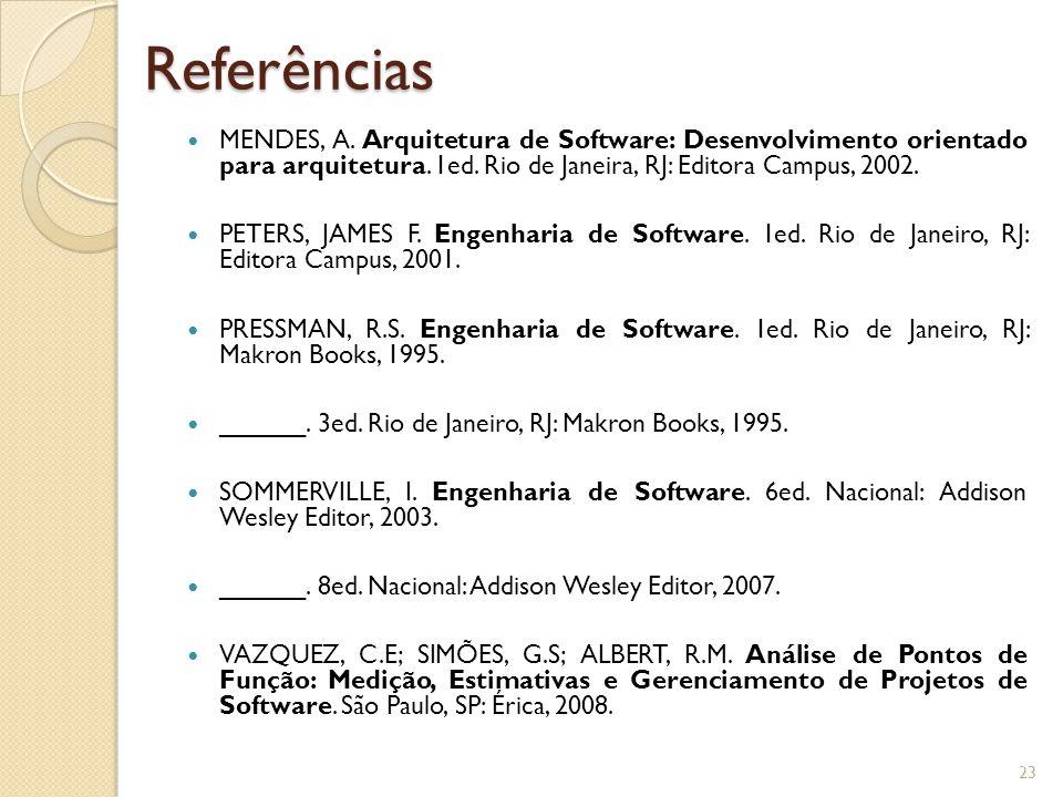 Referências MENDES, A. Arquitetura de Software: Desenvolvimento orientado para arquitetura. 1ed. Rio de Janeira, RJ: Editora Campus, 2002.
