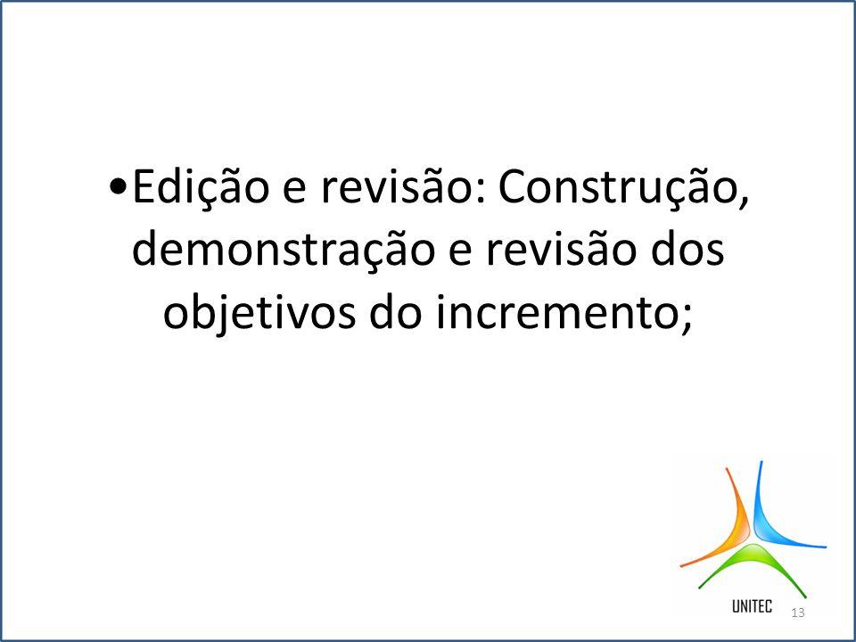 •Edição e revisão: Construção, demonstração e revisão dos objetivos do incremento;