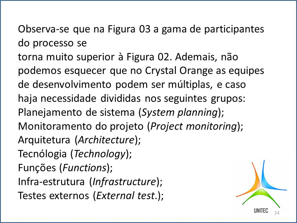 Observa-se que na Figura 03 a gama de participantes do processo se torna muito superior à Figura 02.