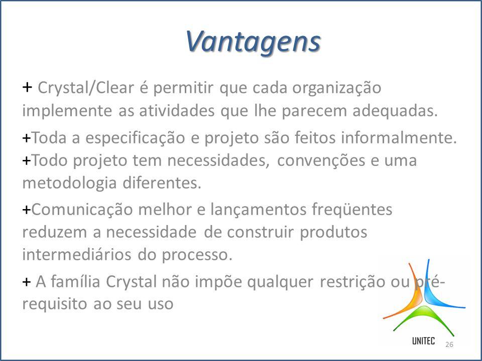 Vantagens 05/04/2011. + Crystal/Clear é permitir que cada organização implemente as atividades que lhe parecem adequadas.