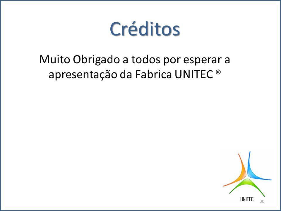 Muito Obrigado a todos por esperar a apresentação da Fabrica UNITEC ®