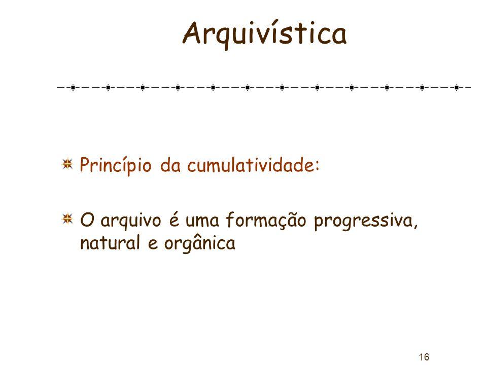 Arquivística Princípio da cumulatividade:
