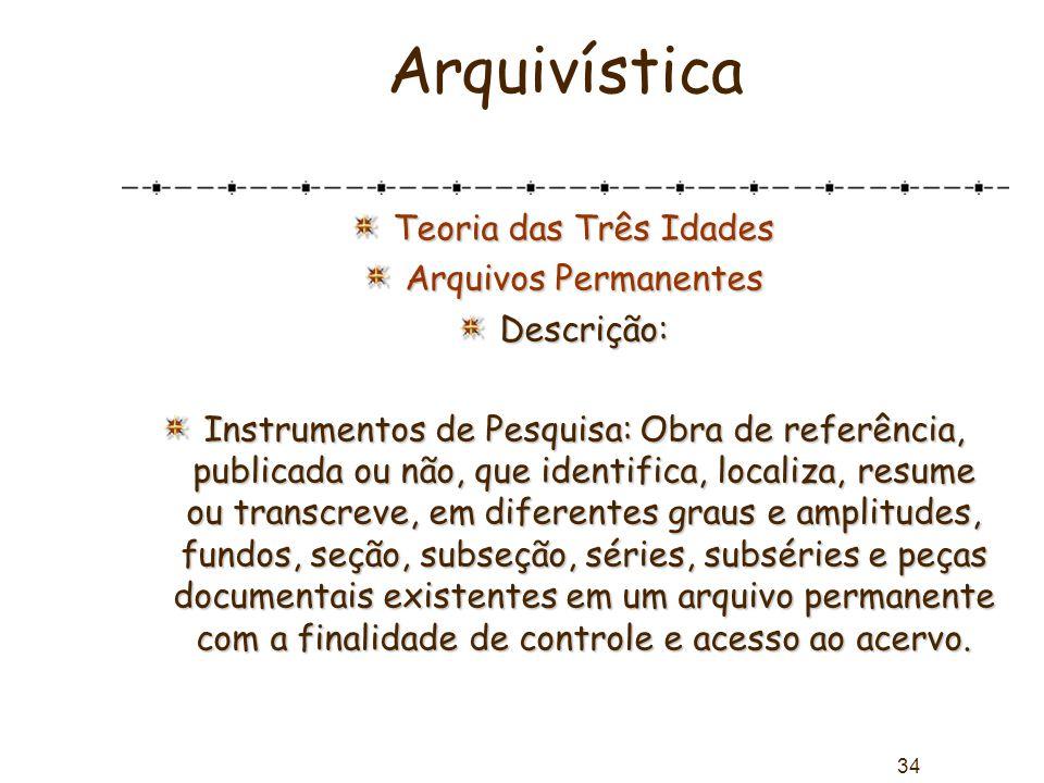 Arquivística Teoria das Três Idades Arquivos Permanentes Descrição:
