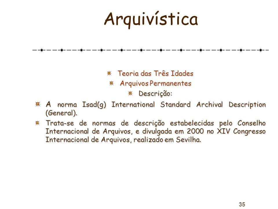 Arquivística Teoria das Três Idades. Arquivos Permanentes. Descrição: A norma Isad(g) International Standard Archival Description (General).
