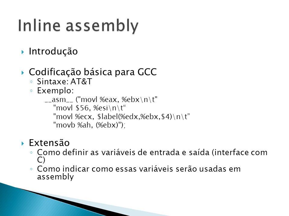 Inline assembly Introdução Codificação básica para GCC Extensão