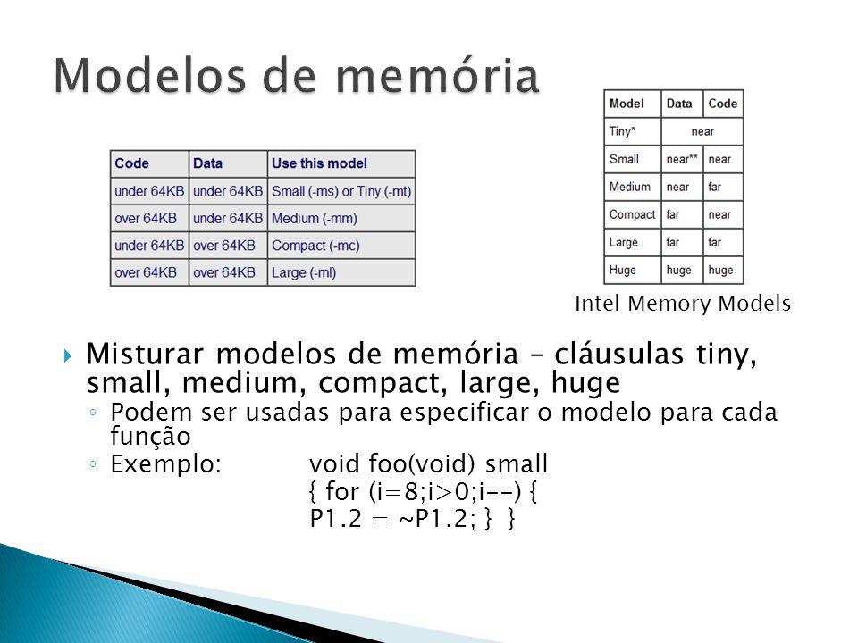 Modelos de memória Misturar modelos de memória – cláusulas tiny, small, medium, compact, large, huge.