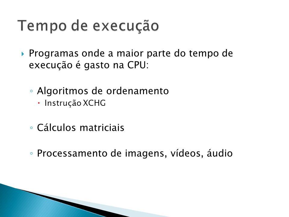 Tempo de execução Programas onde a maior parte do tempo de execução é gasto na CPU: Algoritmos de ordenamento.