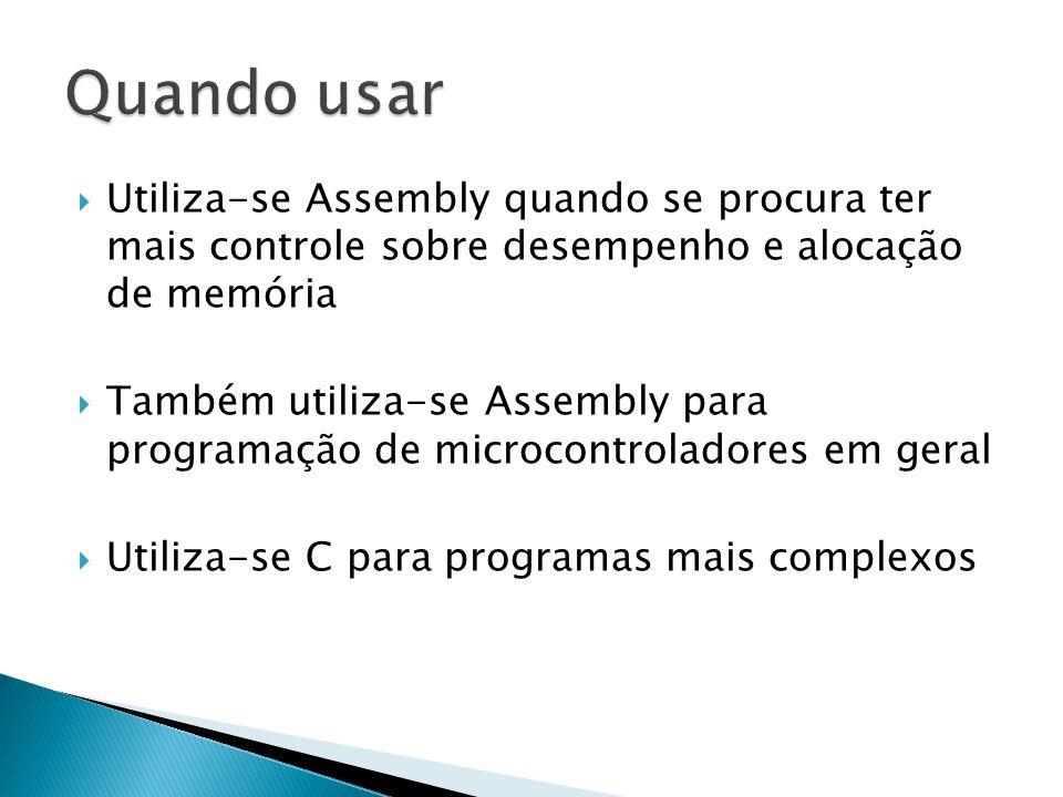 Quando usar Utiliza-se Assembly quando se procura ter mais controle sobre desempenho e alocação de memória.
