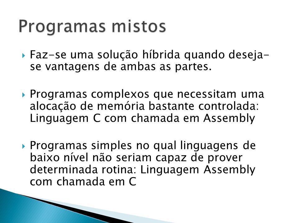 Programas mistos Faz-se uma solução híbrida quando deseja- se vantagens de ambas as partes.