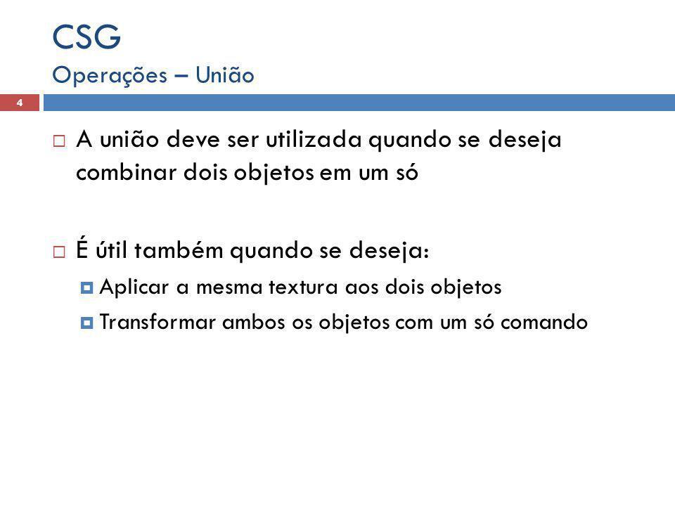 CSG Operações – União. A união deve ser utilizada quando se deseja combinar dois objetos em um só.