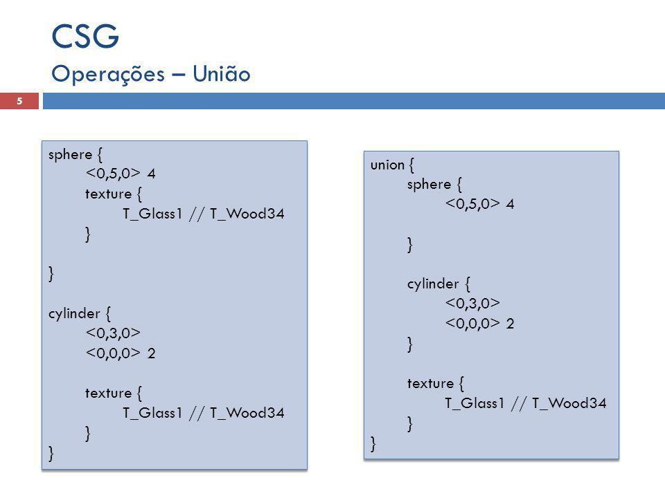 CSG Operações – União sphere { <0,5,0> 4 texture {