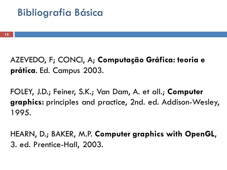 Bibliografia Básica AZEVEDO, F; CONCI, A; Computação Gráfica: teoria e prática. Ed. Campus 2003.