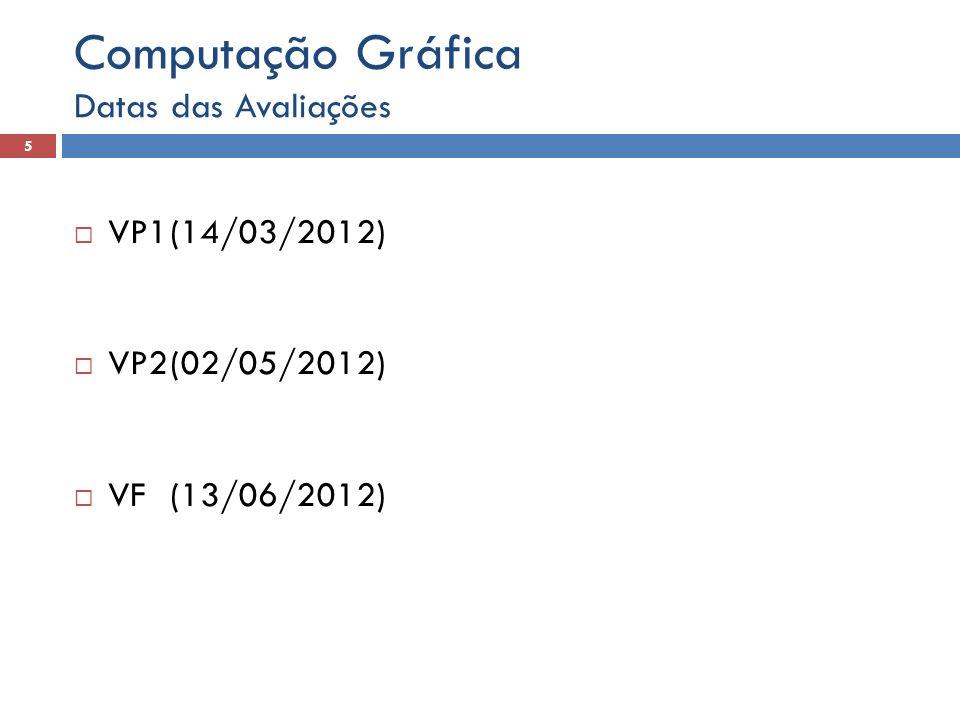 Computação Gráfica Datas das Avaliações VP1 (14/03/2012)