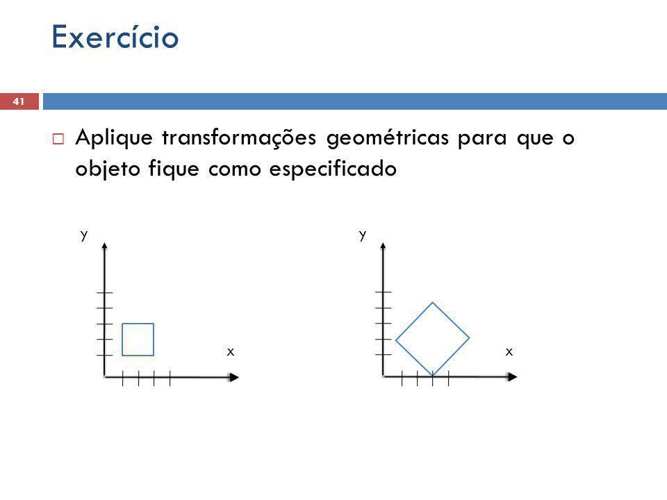Exercício 41. Aplique transformações geométricas para que o objeto fique como especificado. y. y.