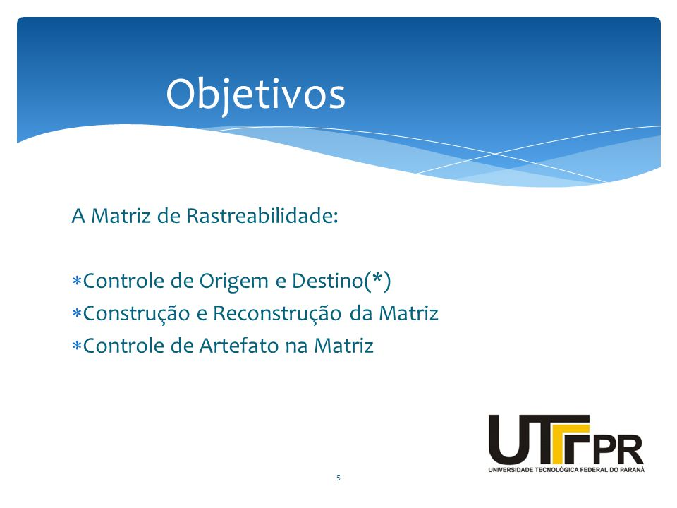 Objetivos A Matriz de Rastreabilidade: Controle de Origem e Destino(*)