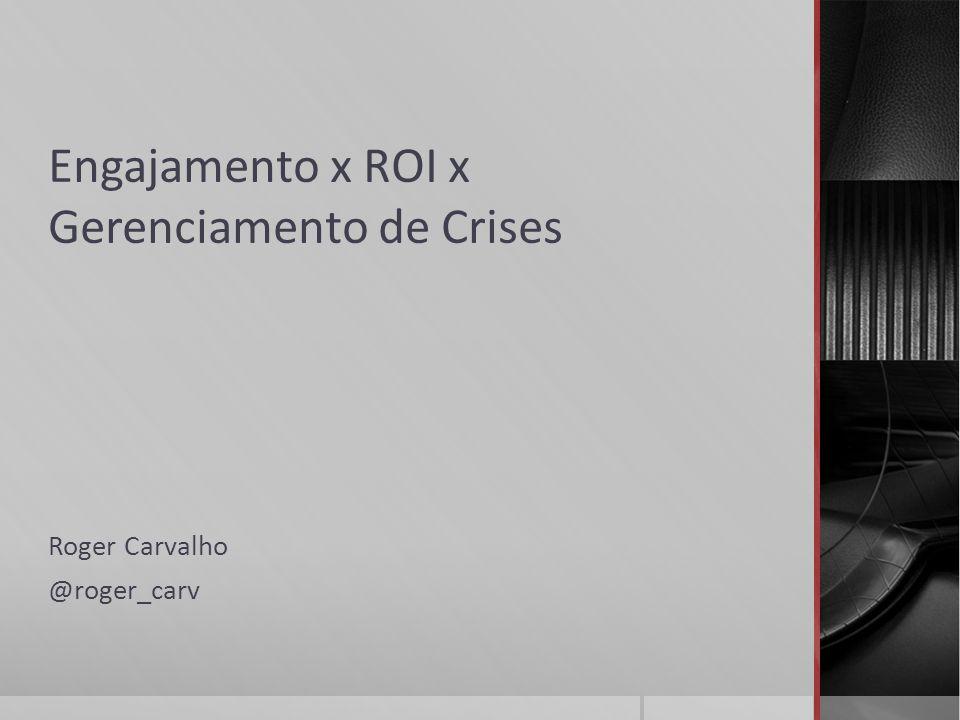 Engajamento x ROI x Gerenciamento de Crises