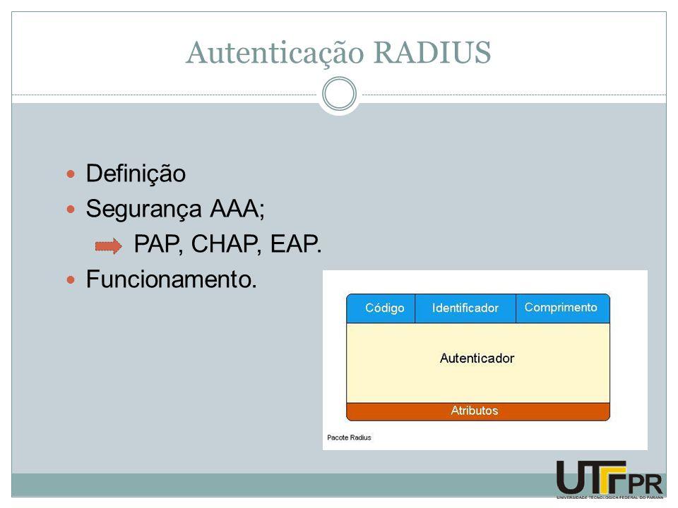 Autenticação RADIUS Definição Segurança AAA; PAP, CHAP, EAP.