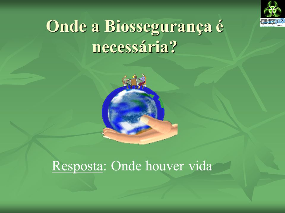 Onde a Biossegurança é necessária