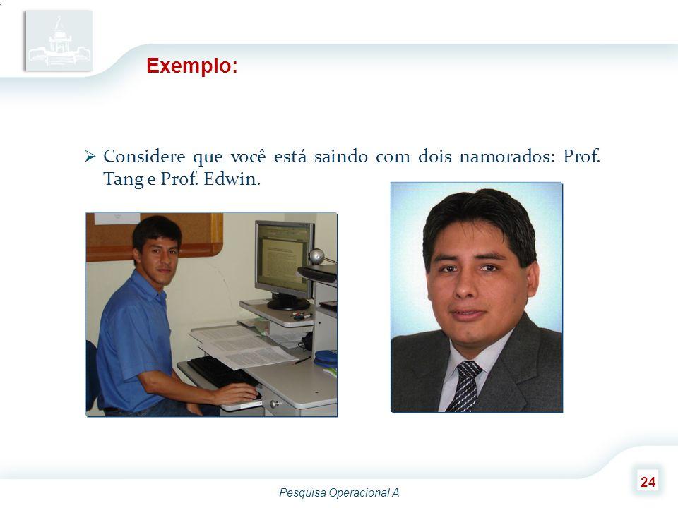 Exemplo: Considere que você está saindo com dois namorados: Prof. Tang e Prof. Edwin.