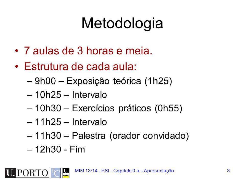 Metodologia 7 aulas de 3 horas e meia. Estrutura de cada aula:
