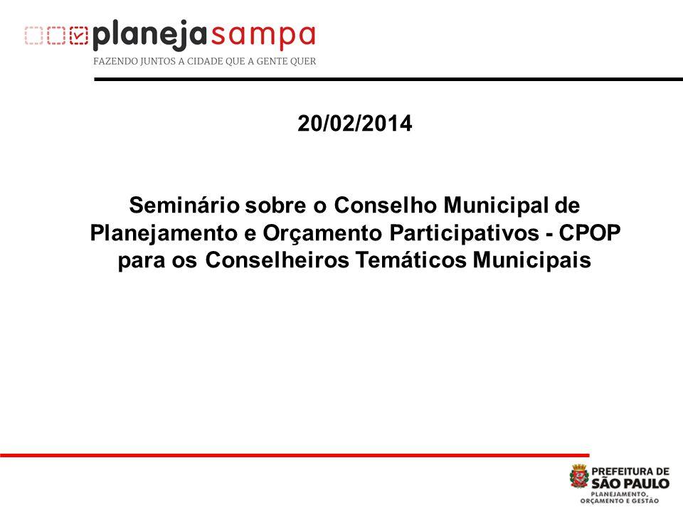 20/02/2014 Seminário sobre o Conselho Municipal de Planejamento e Orçamento Participativos - CPOP para os Conselheiros Temáticos Municipais.
