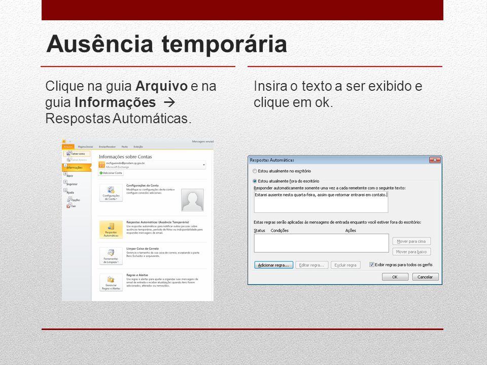 Ausência temporária Clique na guia Arquivo e na guia Informações  Respostas Automáticas.