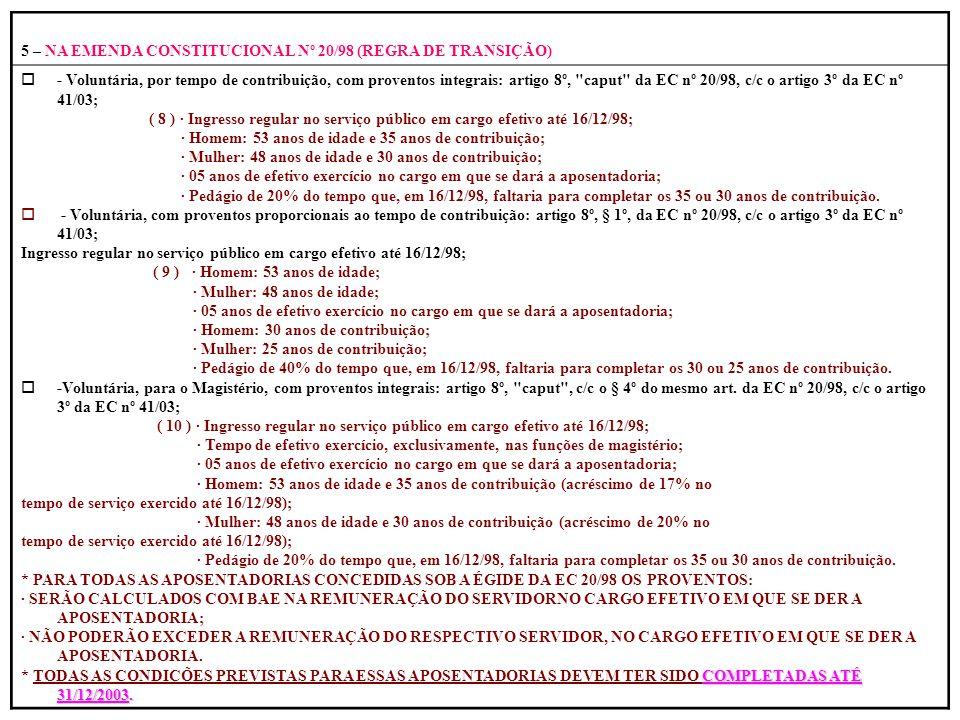 5 – NA EMENDA CONSTITUCIONAL Nº 20/98 (REGRA DE TRANSIÇÃO)