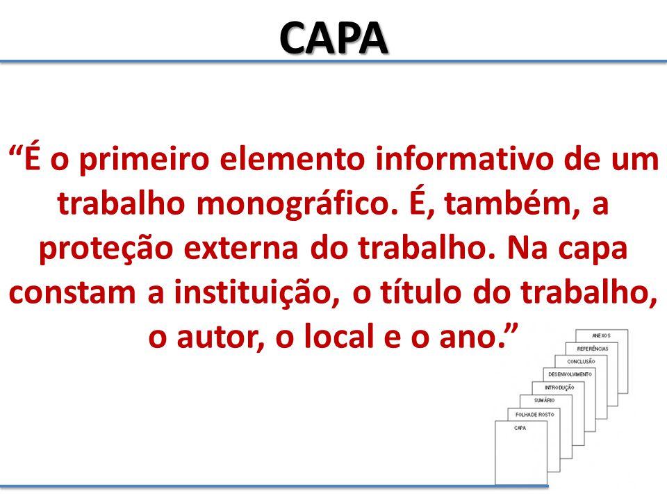 CAPA É o primeiro elemento informativo de um trabalho monográfico. É, também, a.