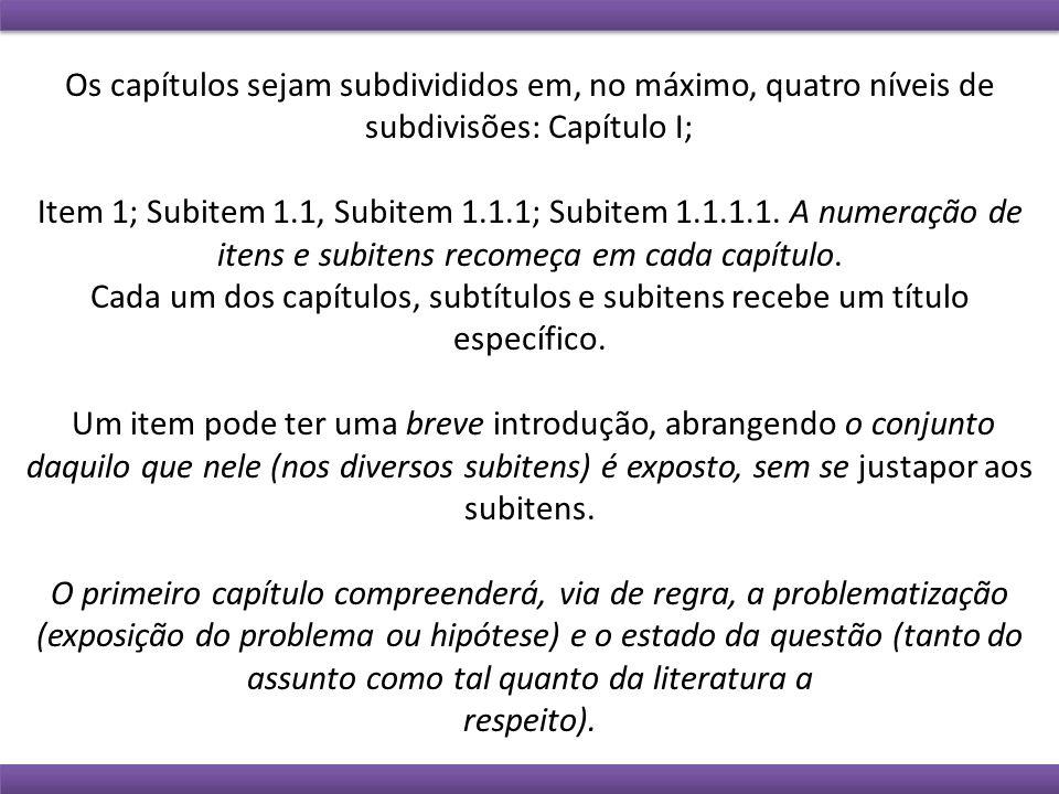Os capítulos sejam subdivididos em, no máximo, quatro níveis de subdivisões: Capítulo I; Item 1; Subitem 1.1, Subitem 1.1.1; Subitem 1.1.1.1.