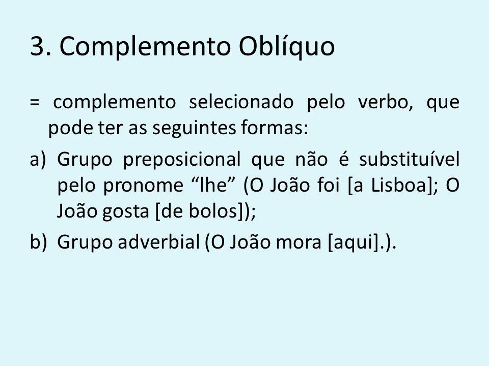 3. Complemento Oblíquo = complemento selecionado pelo verbo, que pode ter as seguintes formas: