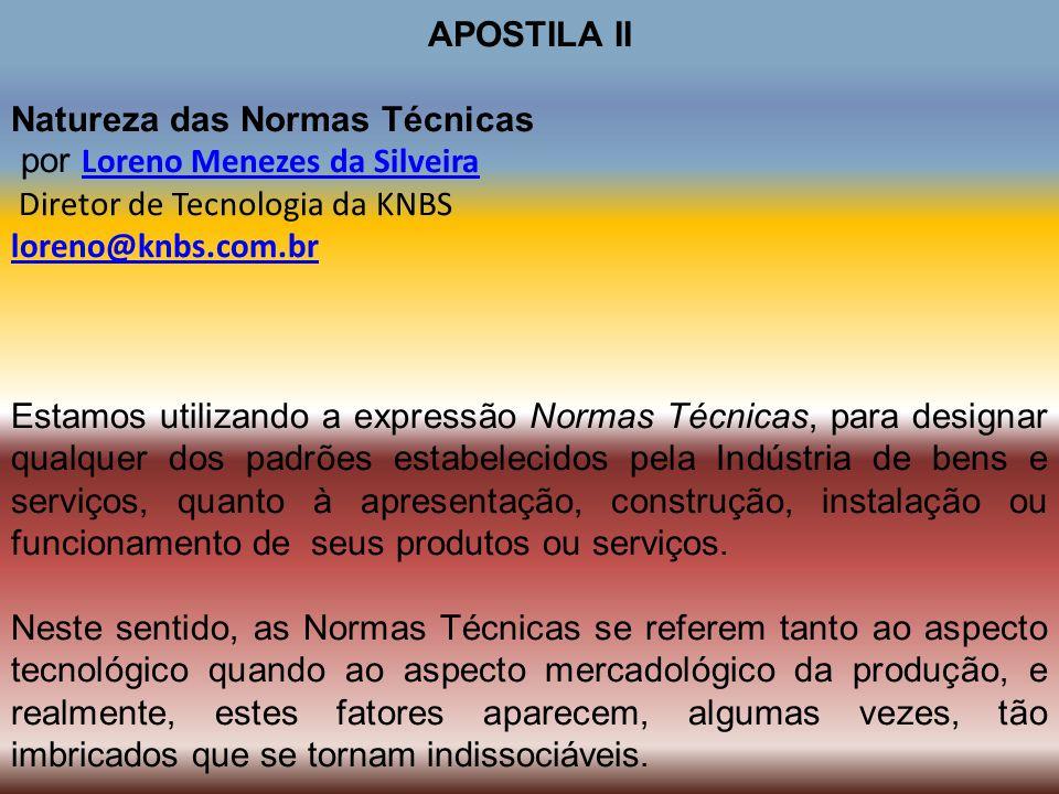 APOSTILA II Natureza das Normas Técnicas. por Loreno Menezes da Silveira. Diretor de Tecnologia da KNBS.