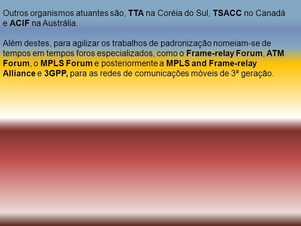 Outros organismos atuantes são, TTA na Coréia do Sul, TSACC no Canadá e ACIF na Austrália.