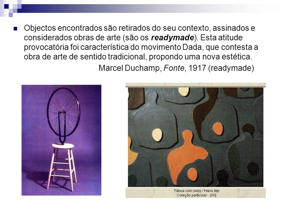 Objectos encontrados são retirados do seu contexto, assinados e considerados obras de arte (são os readymade). Esta atitude provocatória foi característica do movimento Dada, que contesta a obra de arte de sentido tradicional, propondo uma nova estética.