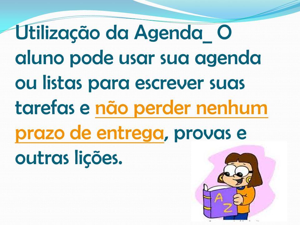 Utilização da Agenda_ O aluno pode usar sua agenda ou listas para escrever suas tarefas e não perder nenhum prazo de entrega, provas e outras lições.