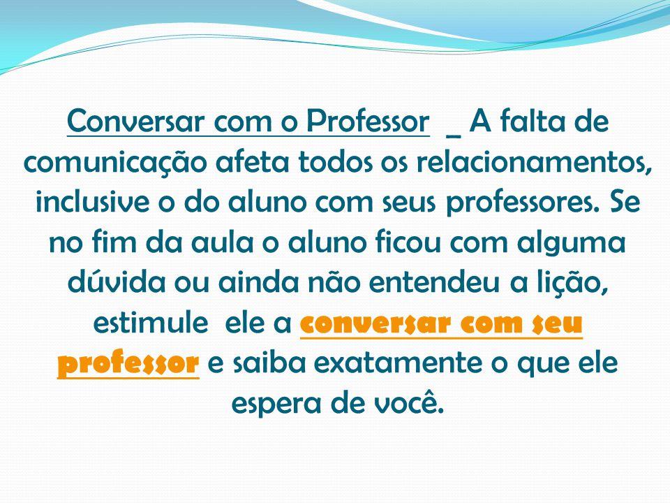 Conversar com o Professor _ A falta de comunicação afeta todos os relacionamentos, inclusive o do aluno com seus professores.