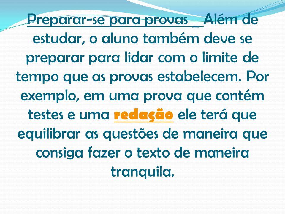 Preparar-se para provas _ Além de estudar, o aluno também deve se preparar para lidar com o limite de tempo que as provas estabelecem.