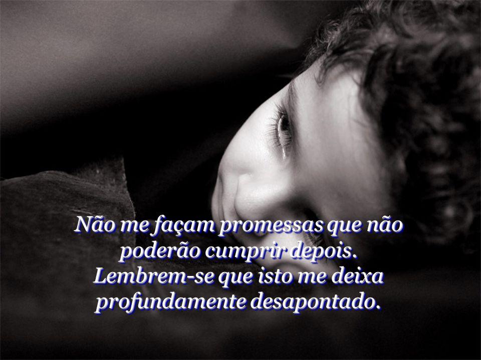 Não me façam promessas que não poderão cumprir depois.