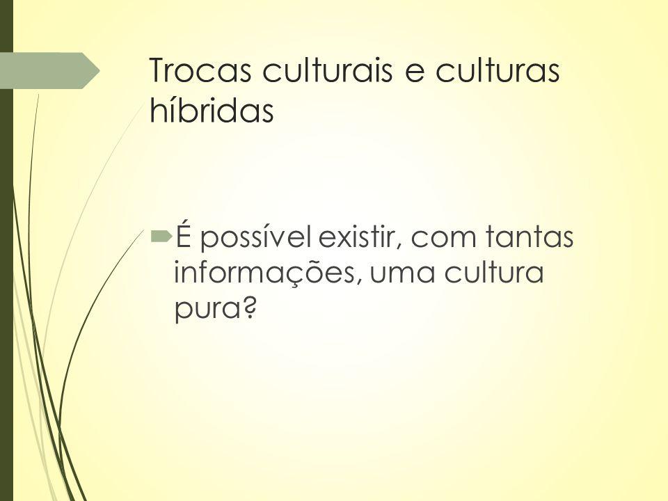 Trocas culturais e culturas híbridas