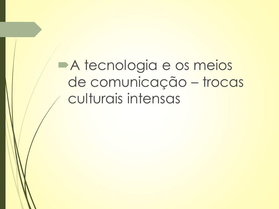 A tecnologia e os meios de comunicação – trocas culturais intensas
