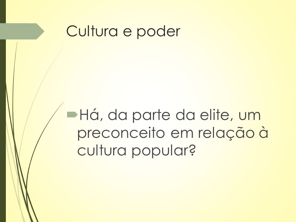 Cultura e poder Há, da parte da elite, um preconceito em relação à cultura popular